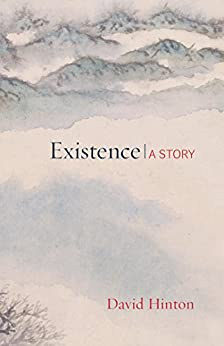 Existence: A Story by David Hinton
